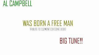 AL CAMPBELL - I WAS BORN A FREE MAN (tribute to Clement Coxsone Dodd)