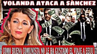 YOLANDA DÍAZ ATACA A PEDRO SÁNCHEZ por el viaje a EEUU, al centro del capitalismo