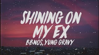 Play shining on my ex (feat. Yung Gravy)