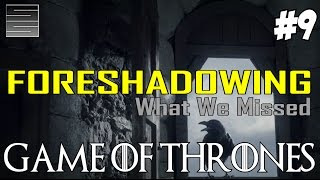 Game of Thrones Season 7 Prep | Foreshadowing - What You Missed Part 9