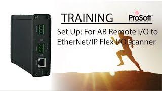Set Up: For AB Remote I/O to EtherNet/IP Flex I/O scanner