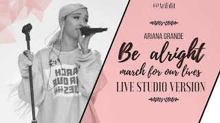 Ariana Grande - Be Alright (March For Our Lives Live Studio Version)