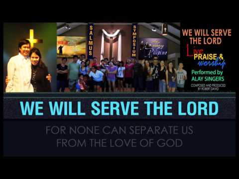 WE WILL SERVE THE LORD Composed & Produced by Robert David