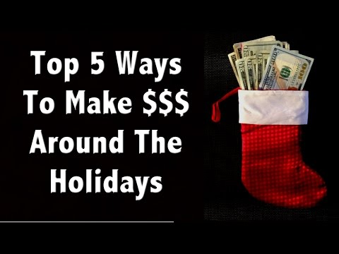 Top 5 Ways To Make Money Around The Christmas Holiday
