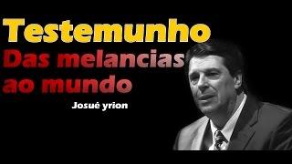 Das melancias ao mundo (testemuhno) - josué yrion