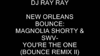 YOURE THE ONE (BOUNCE REMIX) W/ MAGNOLIA SHORTY