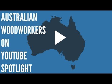 Australian Woodworkers on Youtube Spotlight Ep 1
