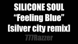 Silicone Soul - Feeling Blue (Silver City Remix)