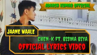 CHEN-K - Jaane Waale ft. Bisma Biya || ( Lyrics) || Urdu Rap || Adarsh Kumar