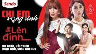 Chị Em Song Sinh | Đu Đưa Lên Đỉnh | BB Trần, Hải Triều, Ngọc Hoa, SuSu Gia Huy