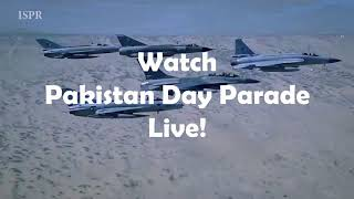 Watch Pakistan Day Parade Live | ISPR OFFICIAL