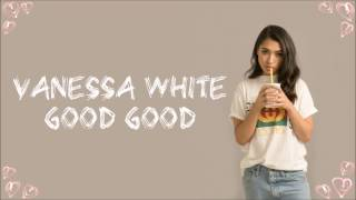 Vanessa White - Good Good - Lyrics
