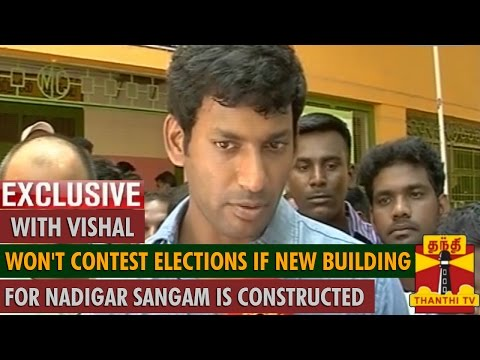 "Won't Contest in Election if New Building for Nadigar Sangam is Constructed"" - Vishal"