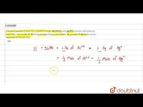 The same quantity of electricity is passed through `Al_(2)(SO_(4))_(3)` and `AgNO_(3)` solution ...