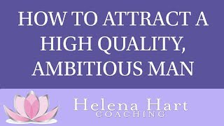 Powerful Tips For Attracting A High-Quality, Ambitious Man Who Has The Qualities You WANT