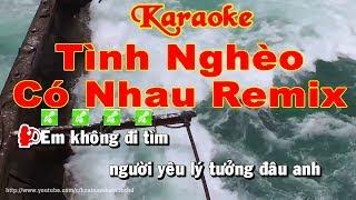Karaoke Tình Nghèo Có Nhau Remix