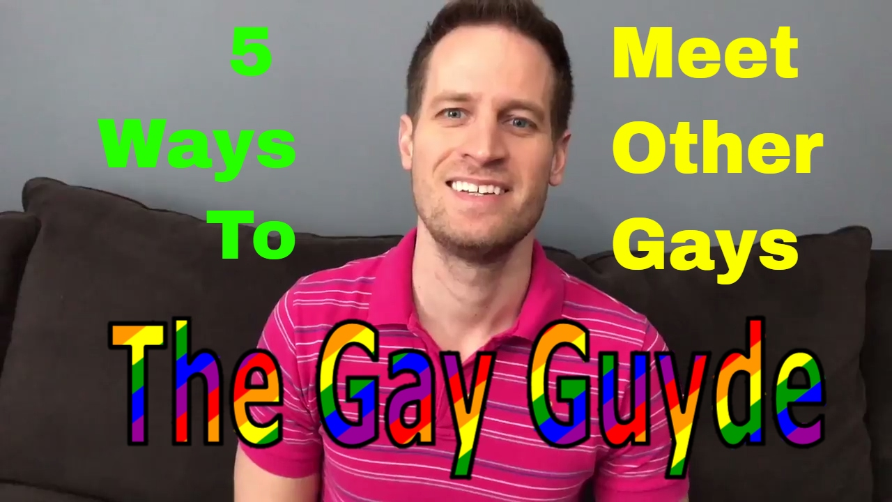 from Dennis how to meet gay people