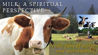 Milk: A spiritual perspective (Vedic idea of ecology and sustainability)