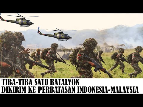 Apa Yang Terjadi. Indonesia Kembali Kirimkan Ratusan Prajurit TNI Ke Perbatasan Malaysia
