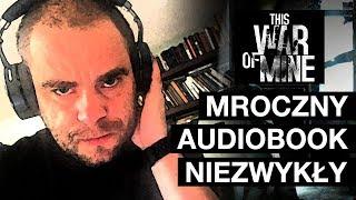 This War of Mine - mroczny audiobook niezwykły