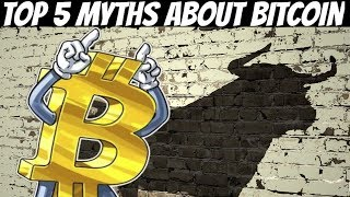Top 5 Myths About Bitcoin (2018)