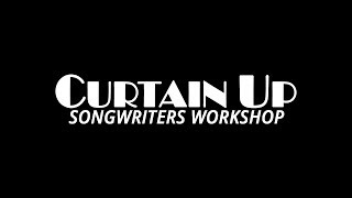 Curtain Up Songwriters Workshop - April 29, 2018