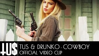 Tus & Drunko - Cowboy Prod. John Thanos - Official Video Clip