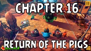 Angry Birds Evolution - CHAPTER 16 - RETURN OF THE PIGS - Gameplay iOS/Android Video