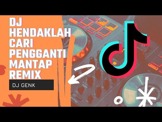DJ HENDAKLAH CARI PENGGANTI MANTAP REMIX by DJ GENK VIRAL TIKTOK