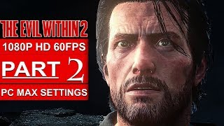 THE EVIL WITHIN 2 Gameplay Walkthrough Part 2 [1080p HD 60FPS PC MAX SETTINGS] - No Commentary
