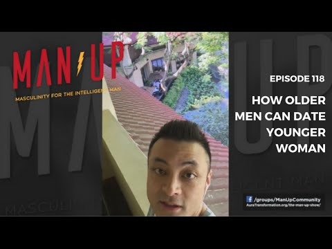 How Older Men Can Date Younger Women - The Man Up Show, Ep. 118