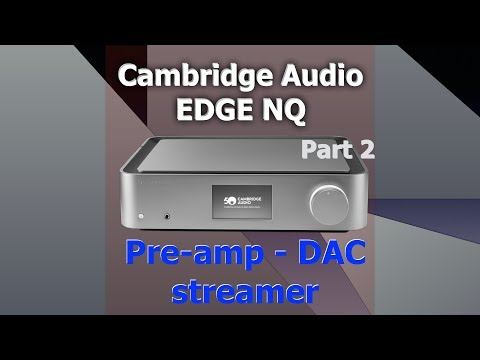 Cambridge Audio Edge NQ Part 2