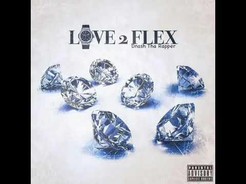 Dnash Tha Rapper - Love To Flex (Audio)