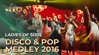 Ladies of Soul 2016 | Disco & Pop Medley