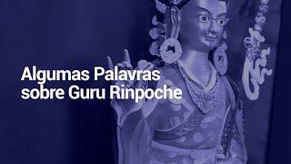 Algumas Palavras sobre Guru Rinpoche