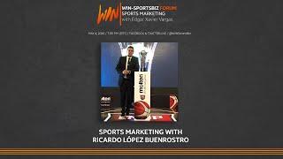 WIN-SportsBiz Forum: Sports Marketing with Ricardo López Buenrostro