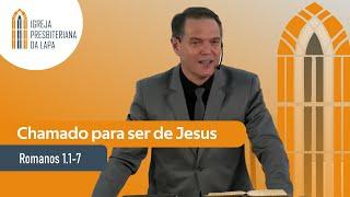 Chamado para ser de Jesus (Romanos 1.1-7) por Rev. Sérgio Lima