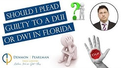 Should I Plead Guilty to a DUI or DWI in Florida