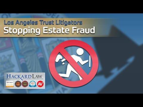 Stopping Estate Fraud | Los Angeles Trust Litigation Attorneys