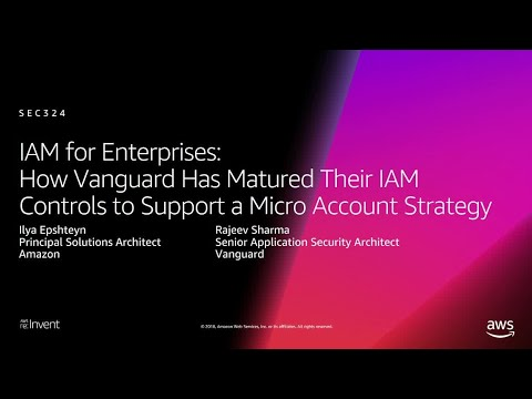 AWS re:Invent 2018:  How Vanguard Matured IAM Controls to Support Micro Accounts (SEC324)
