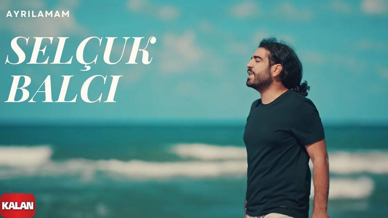 Selçuk Balcı - Ayrılamam [ Official Music Video © 2017 Kalan Müzik ]