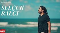 Selçuk Balcı - Ayrılamam Klip Dinle izle 2017 Kalan Müzik