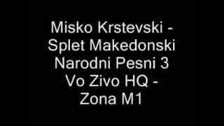 Misko Krstevski - Splet Makedonski Narodni Pesni 3 Vo Zivo HQ - Zona M1