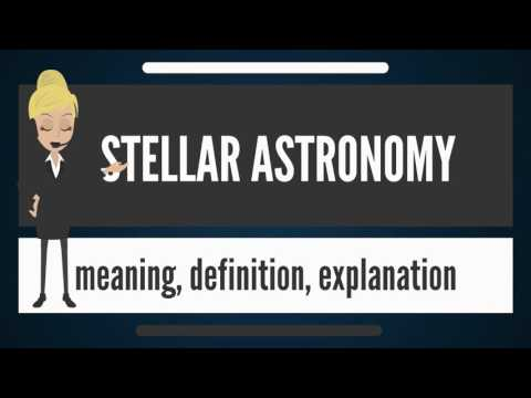 What is STELLAR ASTRONOMY? What does STELLAR ASTRONOMY mean? STELLAR ASTRONOMY meaning
