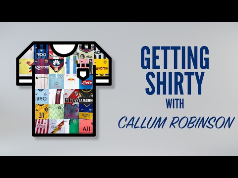 Getting Shirty With Callum Robinson