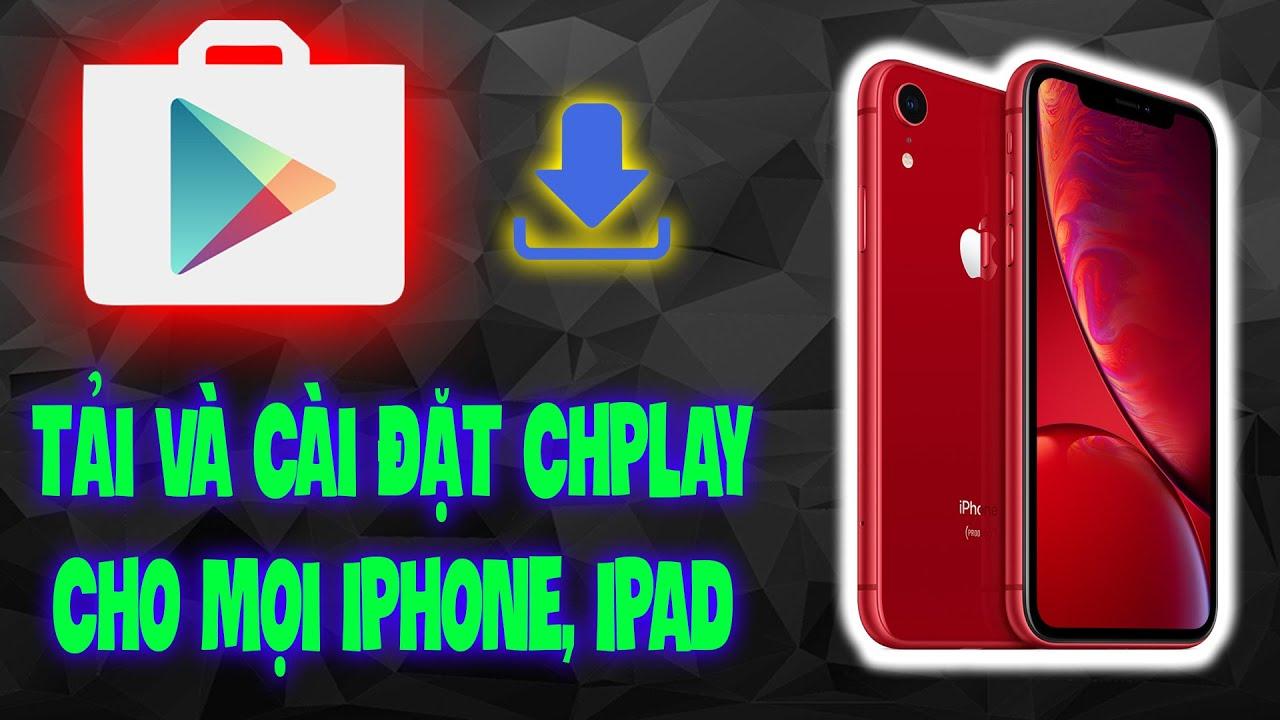 Hướng dẫn cách tải, cài đặt CH Play cho mọi iPhone/iPad cực dễ dàng
