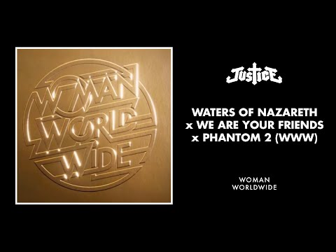 Justice  Waters of Nazareth x We Are your Friends x Phantom 2 WWW