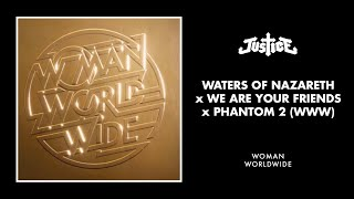 Justice - Waters of Nazareth x We Are your Friends x Phantom 2 (WWW)