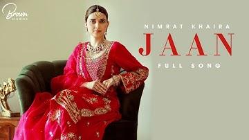 Jaan (Official Song) Nimrat Khaira | Gifty | Gold Media | Brown Studios | Latest Punjabi Songs 2021