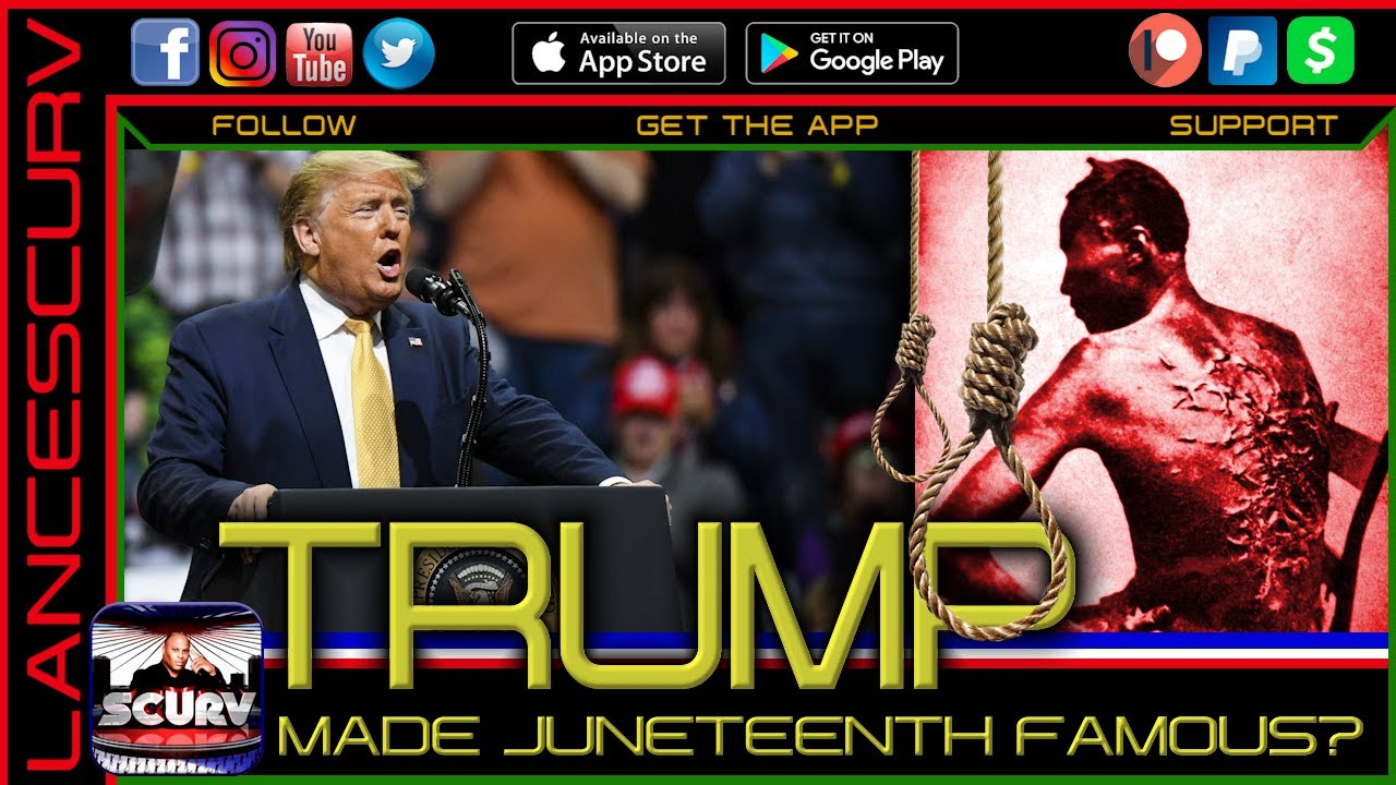 TRUMP MADE JUNETEENTH FAMOUS? - THE LANCESCURV SHOW